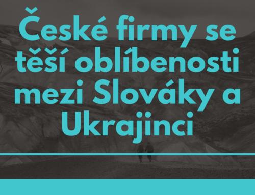 České firmy se těší oblíbenosti mezi Slováky a Ukrajinci